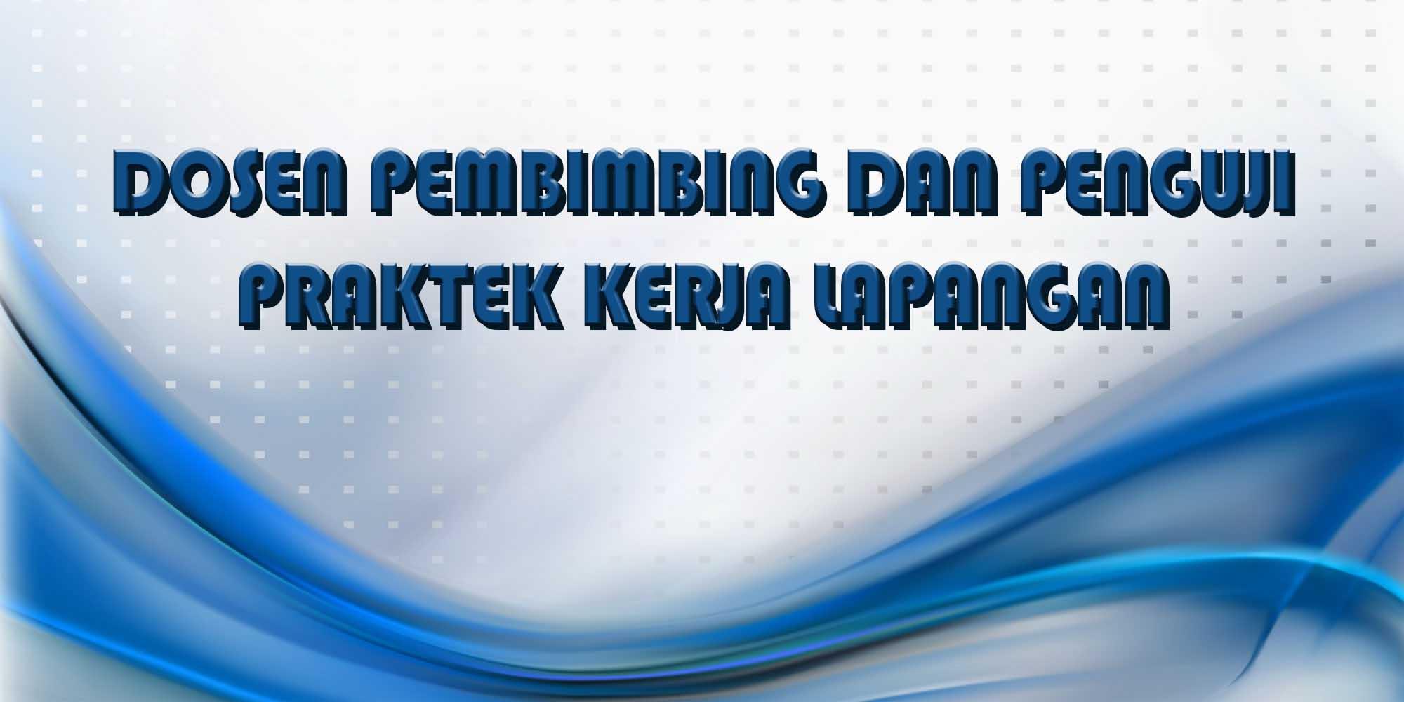 DOSEN PEMBIMBING DAN PENGUJI PRAKTEK KERJA LAPANGAN (PKL)