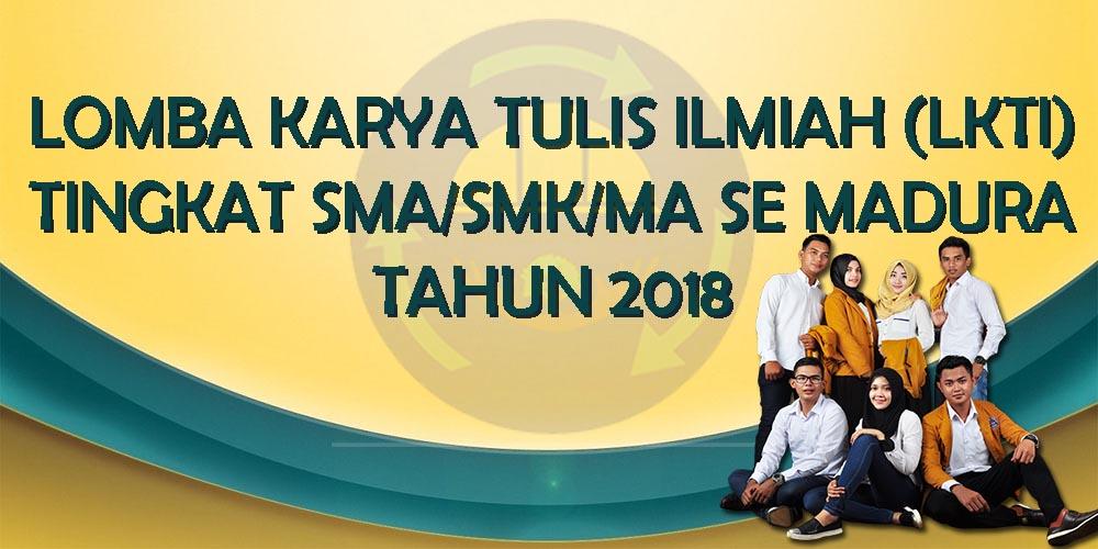 LOMBA KARYA TULIS ILMIAH (LKTI) 2018 TINGKAT SMA/SMK/MA SE MADURA